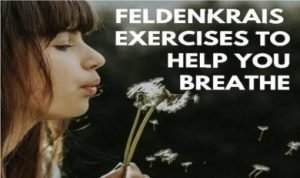 picture of female blowing flower with wording Feldenkaris Exercises to help you breathe
